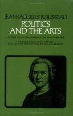 Politics and the Arts : Letter to M.D'Alembert on the Theatre - Jean-Jacques Rousseau