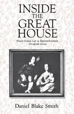 Inside the Great House : Planter Family Life in Eighteenth-Century Chesapeake Society - Daniel Blake Smith