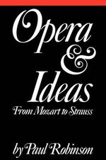 Opera and Ideas : From Mozart to Strauss - Paul Robinson