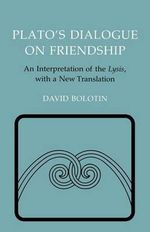 Plato's Dialogue on Friendship : Interpretation of the Lysis with a New Translation - David Bolotin