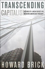 Transcending Capitalism : Visions of a New Society in Modern American Thought - Howard Brick