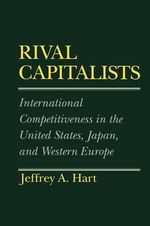 Rival Capitalists : International Competitiveness in the United States, Japan and Western Europe - Jeffrey A. Hart