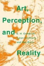 Art, Perception and Reality : Thalheimer Lectures - Ernst H. Gombrich