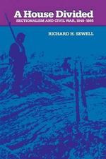 A House Divided : Sectionalism and Civil War, 1848-65 - Richard H. Sewell