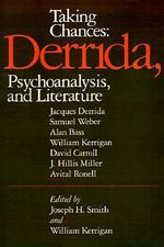 Taking Chances : Derrida, Psychoanalysis, and Literature - Joseph H. Smith