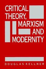 Critical Theory, Marxism, and Modernity : On Music and Letters, Culture and Biography, 1940-... - Douglas M. Kellner