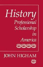History : Professional Scholarship in America - John Higham