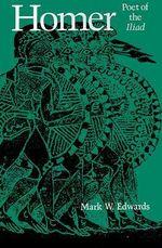 Homer : Poet of the Iliad - Mark W. Edwards