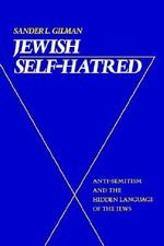 Jewish Self-hatred : Anti-semitism and the Hidden Language of the Jews - Sander L. Gilman
