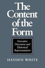 The Content of the Form : Narrative Discourse and Historical Representation - Hayden V. White