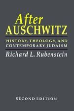 After Auschwitz : History, Theology and Contemporary Judaism - Richard L. Rubenstein