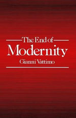 The End of Modernity : Nihilism and Hermeneutics in Postmodern Culture - Gianni Vattimo
