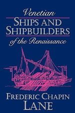 Venetian Ships and Shipbuilders of the Renaissance - Frederic Chapin Lane