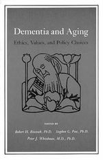 Dementia and Aging : Ethics, Values and Policy Choices
