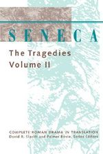 Seneca: v.2 : The Tragedies - Lucius Annaeus Seneca