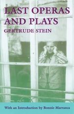 Last Operas and Plays - Gertrude Stein