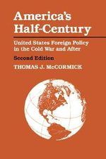 America's Half-Century : United States Foreign Policy in the Cold War and After - Thomas J. McCormick