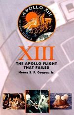 Thirteen : The Apollo Flight That Failed - Henry S. F. Cooper, Jr.