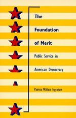 The Foundation of Merit : Public Service in American Democracy - Patricia W. Ingraham