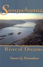 Susquehanna, River of Dreams : River of Dreams - Susan Q. Stranahan