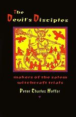 The Devil's Disciples : The Makers of the Salem Witchcraft Trials - Peter Charles Hoffer