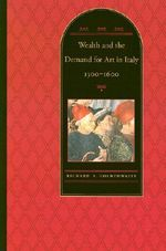 Wealth and the Demand for Art in Italy, 1300-1600 - Richard A. Goldthwaite