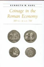 Coinage in the Roman Economy, 300 B.C. to A.D.700 - Kenneth W. Harl