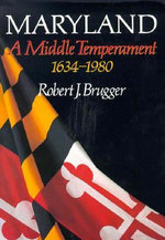 Maryland, A Middle Temperament : 1634-1980 - Robert J. Brugger
