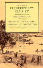 The Papers of Frederick Law Olmsted : Writings on Public Parks, Parkways, and Park Systems v. 1 - Frederick Law Olmsted