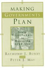 Making Governments Plan : State Experiments in Managing Land Use - Raymond J. Burby