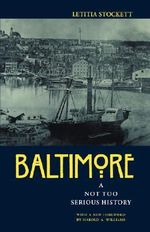 Baltimore : A Not Too Serious History - Letitia Stockett