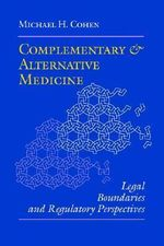 Complementary and Alternative Medicine : Legal Boundaries and Regulatory Perspectives - Michael H. Cohen