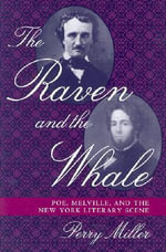The Raven and the Whale : Poe, Melville and the New York Literary Scene - Perry Miller