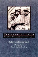 Testament to Union : Civil War Monuments in Washington, D.C. - Kathryn Allamong Jacob