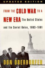 From the Cold War to a New Era : The United States and the Soviet Union, 1983-1991 - Don Oberdorfer