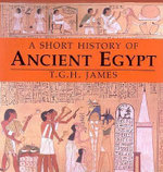 A Short History of Ancient Egypt : From Predynastic to Roman Times - T. G. H. James