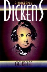 Dickens : A Biography - Fred Kaplan