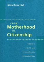Motherhood to Citizenship : Women's Rights and International Organizations - Nitza Berkovitch