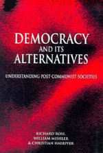 Democracy and Its Alternatives : Understanding Post-Communist Societies - Richard Rose