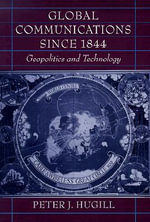 Global Communications Since 1844 : Geopolitics and Technology - Peter J. Hugill