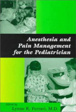 Anesthesia and Pain Management for the Pediatrician