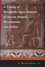 A Catalog of Identifiable Figure Painters of Ancient Pompeii, Herculaneum and Stabiae - L. Richardson