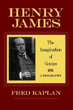 Henry James : The Imagination of Genius - A Biography - Fred Kaplan