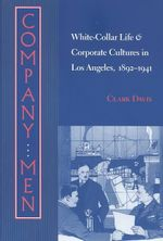 Company Men : White-collar Life and Corporate Cultures in Los Angeles, 1892-1941 - Clark Davis