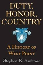 Duty, Honor, Country : A History of West Point - Stephen E. Ambrose