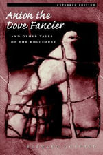 Anton the Dove Fancier : And Other Tales of the Holocaust - Bernard Gotfryd