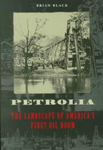 Petrolia : The Landscape of America's First Oil Boom - Brian Black