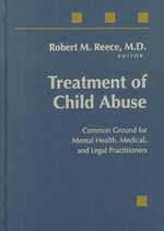 Treatment of Child Abuse : Common Ground for Mental Health, Medical and Legal Practitioners