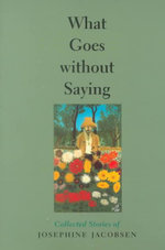 What Goes without Saying : Collected Stories of Josephine Jacobsen - Josephine Jacobsen
