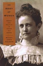 An Army of Women : Gender and Politics in Gilded Age Kansas - Michael Lewis Goldberg